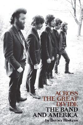 Across the Great Divide: The Band and America, Barney Hoskyns; The Band