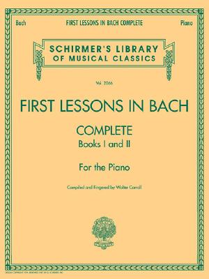 Image for First Lessons in Bach, Complete: For the Piano (Schirmer's Library of Musical Classics)