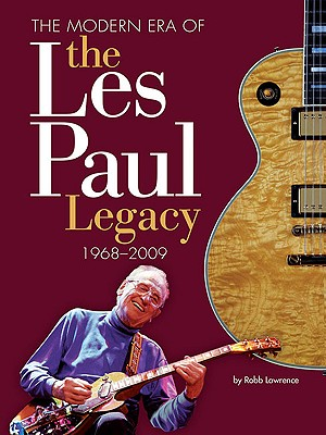 The Modern Era of the Les Paul Legacy: 1968-2009, Lawrence, Robb