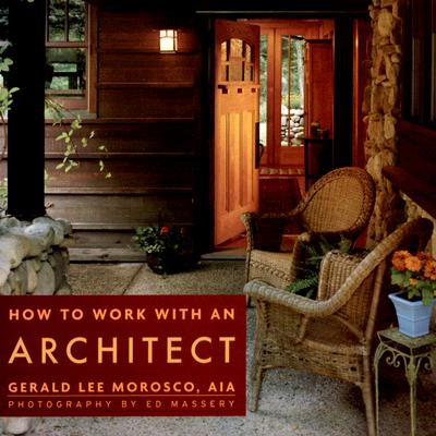 How to Work with an Architect, Morosco Aia, Gerald Lee