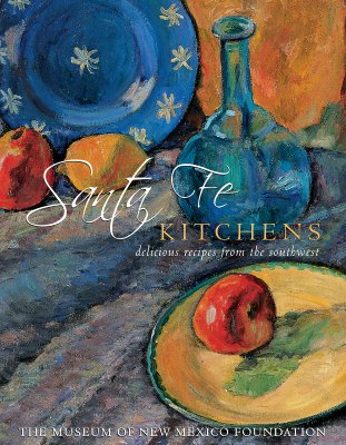 Santa Fe Kitchens: Delicious Recipes from the Southwest (Museum of New Mexico Foundatn)