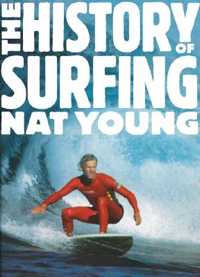 The History of Surfing - 2nd Revised Edition, Young, Nat