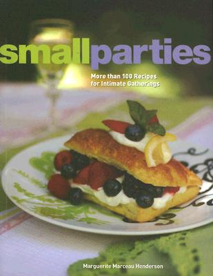 Image for Small Parties: More than 100 Recipes for Intimate Gatherings