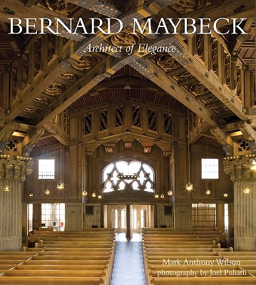 Bernard Maybeck Architect of Elegance, Mark Wilson