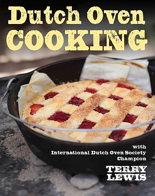 Dutch Oven Cooking: With International Dutch Oven Society Champion Terry Lewis, Lewis, Terry