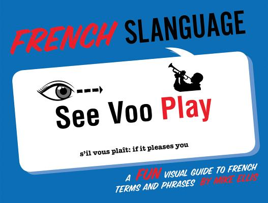Image for French Slanguage: A Fun Visual Guide to French Terms and Phrases