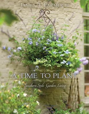 TIME TO PLANT: SOUTHERN-STYLE GARDEN LIVING, FARMER III, JAMES T.