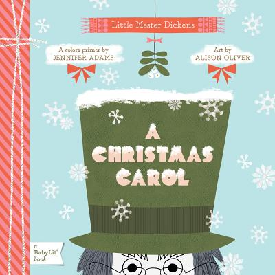LITTLE MASTER DICKENS: A CHRISTMAS CAROL: A COLORS PRIMER (BABYLIT), ADAMS, JENNIFER