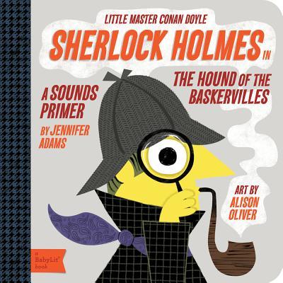 Sherlock Holmes in the Hound of the Baskervilles: in the Hound of the Baskervilles: A BabyLit® Sounds Primer, Jennifer Adams