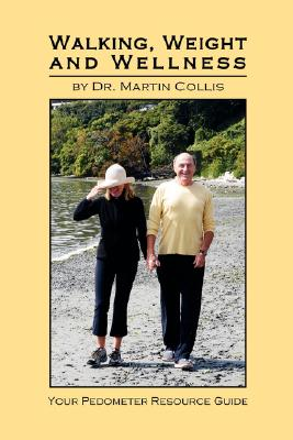 Walking, Weight and Wellness: Your Pedometer Resource Guide, Collis, Dr. Martin