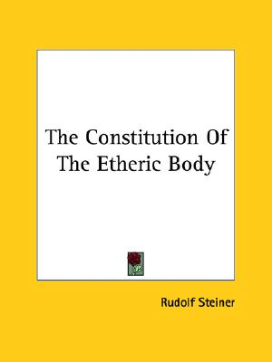 The Constitution of the Etheric Body, Steiner, Rudolf