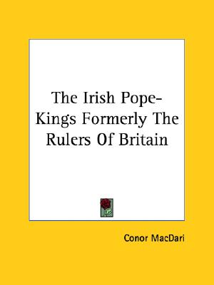 The Irish Pope-Kings Formerly The Rulers Of Britain, MacDari, Conor
