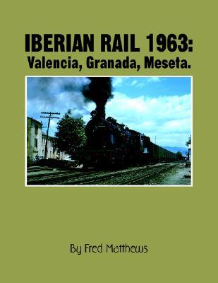 Iberian Rail 1963:  Valencia, Granada, Meseta., Matthews, Fred