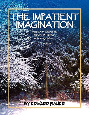 Image for The Impatient Imagination: Very Short Stories for Impatient Children with Imagination