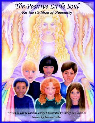 The Positive Little Soul: for the children of humanity, Laurie Lankins Farley