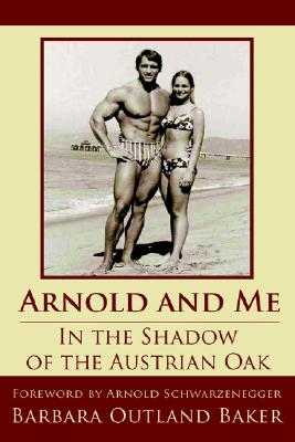 Arnold and Me; In the Shadow of the Austrian Oak, Baker, Barbara Outland