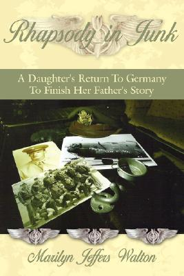 Rhapsody in Junk: A Daughter's Return to Germany to Finish Her Father's Story, Marilyn Jeffers Walton
