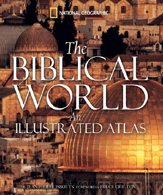 The Biblical World: An Illustrated Atlas, JEAN-PIERRE ISBOUTS