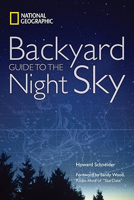 NATIONAL GEOGRAPHIC BACKYARD GUIDE TO THE NIGHT SKY, SCHNEIDER, HOWARD