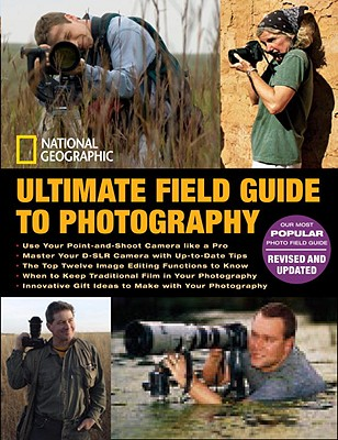 National Geographic Ultimate Field Guide to Photography: Revised and Expanded, National Geographic