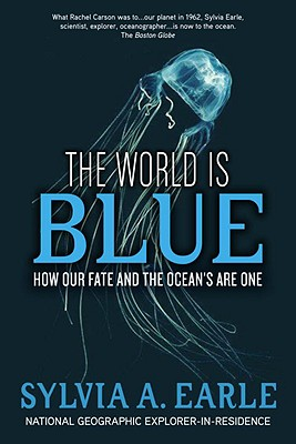 The World Is Blue: How Our Fate and the Ocean's Are One, Earle, Sylvia A.
