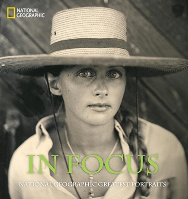 Image for In Focus: National Geographic Greatest Portraits (National Geographic Collectors Series)