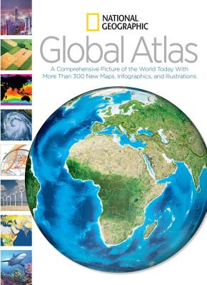 National Geographic Global Atlas: A Comprehensive Picture of the World Today With More Than 300 New Maps, Infographics, and Illustrations, National Geographic