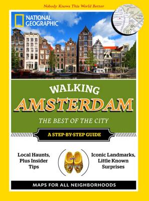 National Geographic Walking Amsterdam: The Best of the City (National Geographic Walking the Best of the City), Pip Farquharson