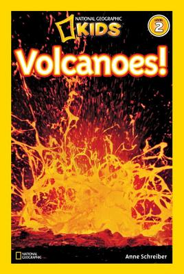 National Geographic Readers: Volcanoes!, Anne Schreiber
