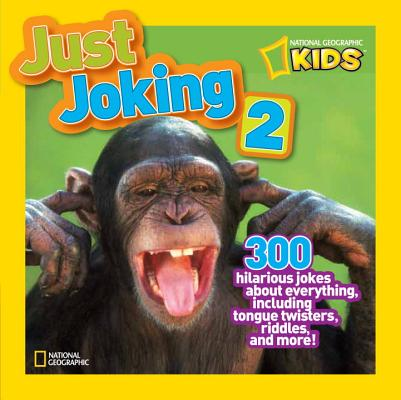 Image for National Geographic Kids Just Joking 2: 300 Hilarious Jokes About Everything, Including Tongue Twisters, Riddles, and More