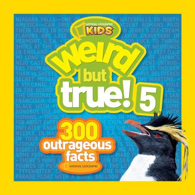 Weird but True! 5: 300 Outrageous Facts, National Geographic Kids