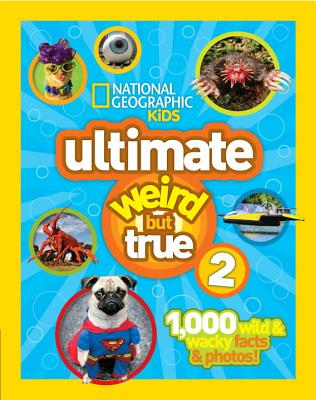 National Geographic Kids Ultimate Weird But True 2: 1,000 Wild & Wacky Facts & Photos!, National Geographic