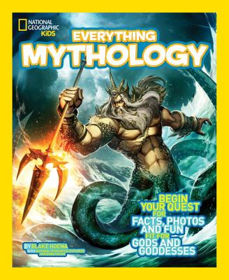 Image for National Geographic Kids Everything Mythology: Begin Your Quest for Facts, Photos, and Fun Fit for Gods and Goddesses