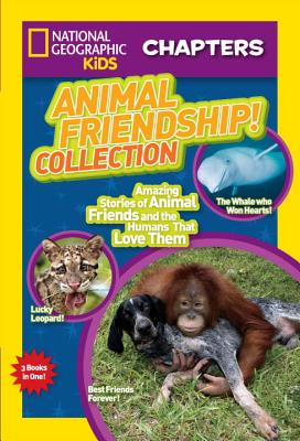 Image for National Geographic Kids Chapters: Animal Friendship! Collection: Amazing Stories of Animal Friends and the Humans Who Love Them (NGK Chapters)
