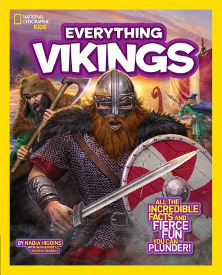 National Geographic Kids Everything Vikings: All the Incredible Facts and Fierce Fun You Can Plunder, Higgins, Nadia