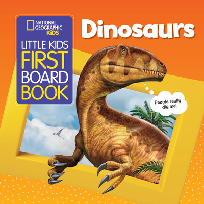 Image for NATIONAL GEOGRAPHIC KIDS LITTLE KIDS FIRST BOARD BOOK: DINOSAURS