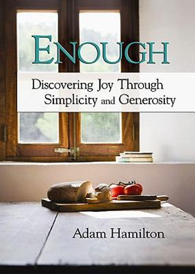 Enough: Discovering Joy through Simplicity and Generosity, Adam Hamilton