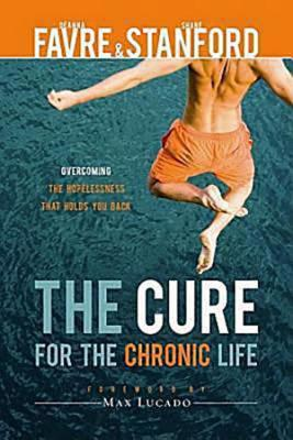 Image for The Cure for the Chronic Life: Overcoming the Hopelessness That Holds You Back