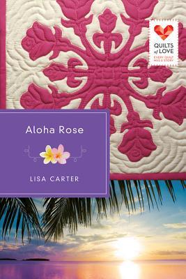 Aloha Rose (Quilts of Love), Carter, Lisa