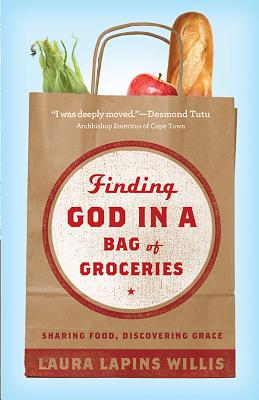 Finding God in a Bag of Groceries: Seeking Food, Discovering Grace, Laura Willis