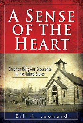 Image for A Sense of the Heart: Christian Religious Experience in the United States