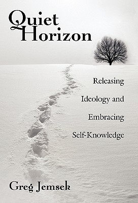 Quiet Horizon: Releasing Ideology and Embracing Self-Knowledge, Jemsek, Greg