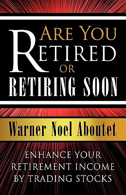 Image for Are You Retired or Retiring Soon?: Enhance Your Retirement Income by Trading Stocks