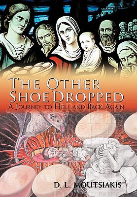 The Other Shoe Dropped: A Journey to Hell and Back Again, Moutsiakis, D. L.