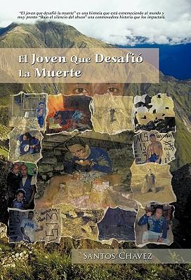El Joven Que Desafi La Muerte (Spanish Edition), Chavez, Santos
