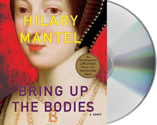 Bring Up the Bodies: A Novel (John MacRae Books), Mantel, Hilary