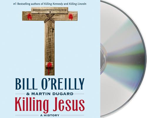 Killing Jesus, Bill O'Reilly, Martin Dugard