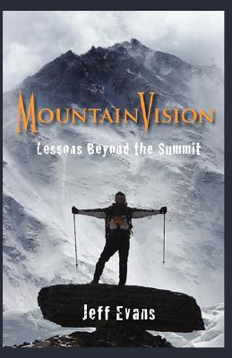 MountainVision  Lessons Beyond The Summit, Jeff Evans