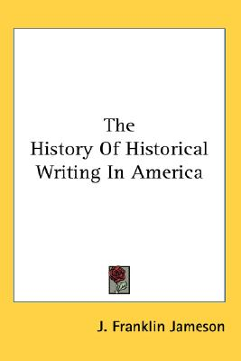 Image for The History Of Historical Writing In America