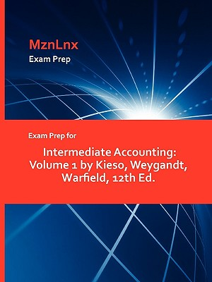 Image for Exam Prep for Intermediate Accounting: Volume 1 by Kieso, Weygandt, Warfield, 12th Ed.